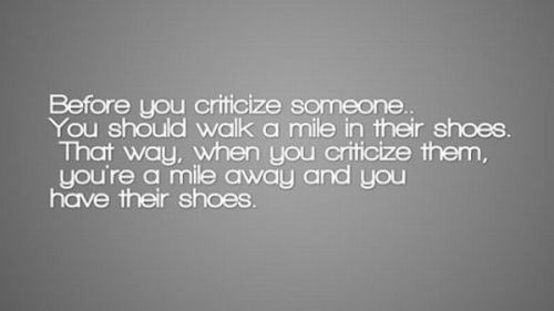 before-you-criticize-someone-you-should-walk-a-mile-in-their-shoes-that-way-when-you-criticize-them-youre-a-mile-away-and-you-have-their-shoes